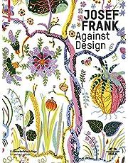 Josef Frank - Against Design: The Architect's Anti-Formalist Oeuvre / Das Anti-Formalistische Werk Des Architekten