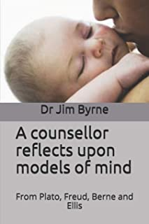 A counsellor reflects upon models of mind: Integrating the psychological models of Plato, Freud, Berne and Ellis