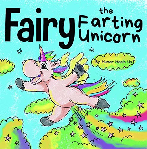 Fairy the Farting Unicorn: A Story About a Unicorn Who Farts (Farting Adventures)
