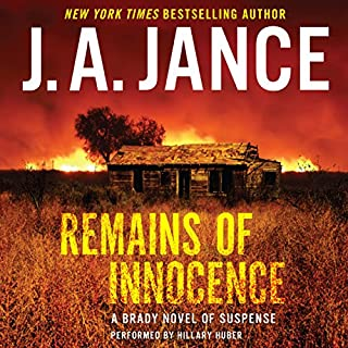 Remains of Innocence     A Brady Novel of Suspense              Written by:                                                                                                                                 J. A. Jance                               Narrated by:                                                                                                                                 Hillary Huber                      Length: 12 hrs and 18 mins     1 rating     Overall 4.0