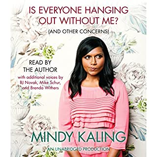 Is Everyone Hanging Out Without Me? (And Other Concerns)                   Written by:                                                                                                                                 Mindy Kaling                               Narrated by:                                                                                                                                 Mindy Kaling,                                                                                        Michael Schur,                                                                                        B. J. Novak                      Length: 4 hrs and 37 mins     150 ratings     Overall 4.5