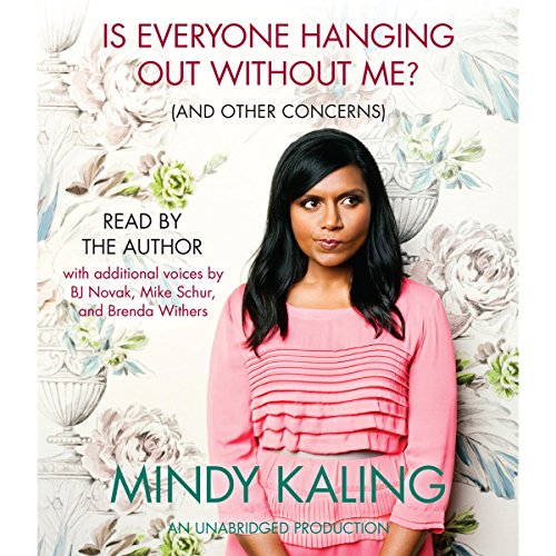 Is Everyone Hanging Out Without Me? (And Other Concerns)                   By:                                                                                                                                 Mindy Kaling                               Narrated by:                                                                                                                                 Mindy Kaling,                                                                                        Michael Schur,                                                                                        B. J. Novak                      Length: 4 hrs and 37 mins     13,917 ratings     Overall 4.3