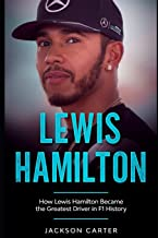 Lewis Hamilton: How Lewis Hamilton Became the Greatest Driver in F1 History PDF