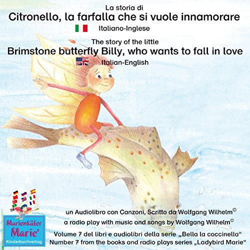 La storia di Citronello, la farfalla che si vuole innamorare: Italiano-Inglese / The story of the little brimstone butterfly Billy, who wants to fall in love: Italian-English (Bella la coccinella / Ladybird Marie 7) cover art