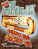 Experience Building the RotaryMek-10X Rubber Band Machine Gun