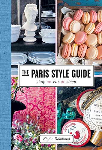 The Paris Style Guide: Shop, Eat, Sleep (English Edition)