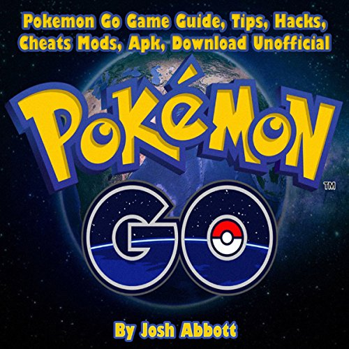 Pokemon Go Game Guide, Tips, Hacks, Cheats Mods, Apk, Download Unofficial audiobook cover art
