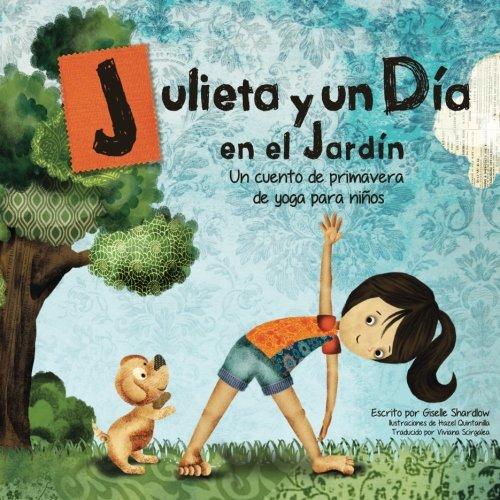 Julieta y un día en el jardín: Un cuento de primavera de yoga para niños
