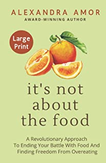 It's Not About the Food Large Print: A Revolutionary Approach To Ending Your Battle With Food And Finding Freedom From Ove...