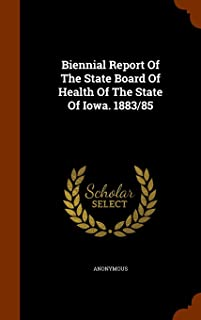 Biennial Report of the State Board of Health of the State of Iowa. 1883/85