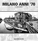 Milano anni '70 e dintorni. Ediz. illustrata...