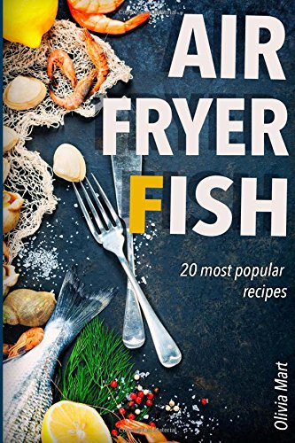 Air Fryer Fish: 20 most popular recipes in one book