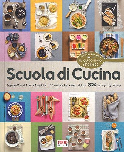 Scuola di cucina. Ediz. illustrata