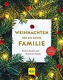 Weihnachten für die ganze Familie: Backen, kochen, basteln im Advent (GU Themenkochbuch)