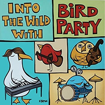 Into the Wild With Bird Party