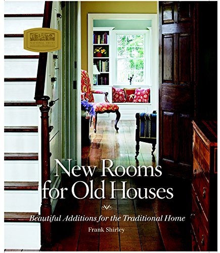 New Rooms for Old Houses: Beautiful Additions for the Traditional Home (National Trust for Historic Preservation)