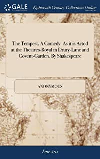 The Tempest. a Comedy. as It Is Acted at the Theatres-Royal in Drury-Lane and Covent-Garden. by Shakespeare