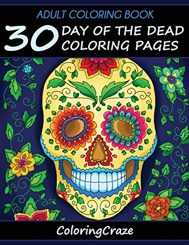 Adult Coloring Book: 30 Day Of The Dead Coloring Pages, Día De Los Muertos: 1 (Day of the Dead Collection)