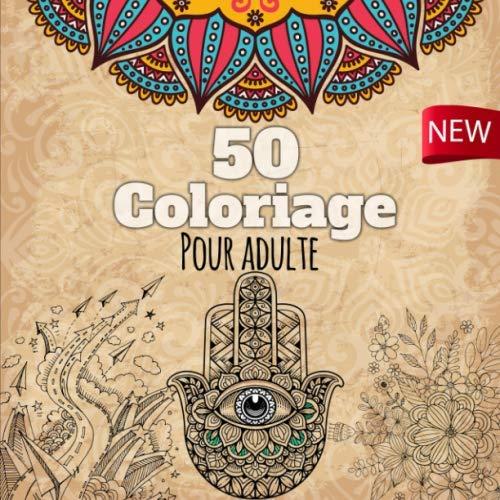 50 Coloriage Pour Adulte: 50 Magnifiques Mandalas , animaux , motif floral à colorier   Coloriage anti-stress pour adultes et enfants  Cahier à colorier anti-stress   cahier d'activité pour adulte PDF Books
