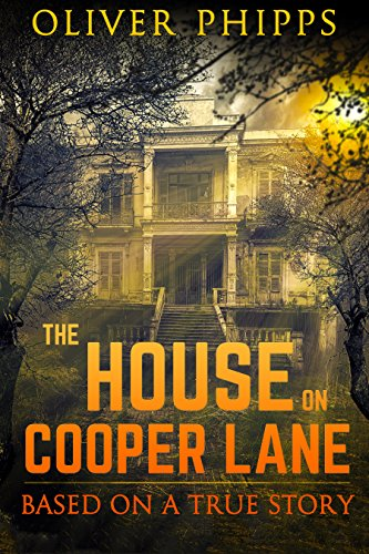 The House on Cooper Lane: Based on a True Story by [Oliver Phipps]