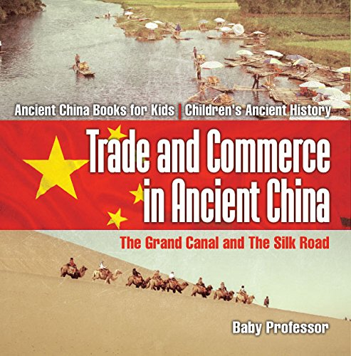 Trade and Commerce in Ancient China : The Grand Canal and The Silk Road - Ancient China Books for Kids   Children's Ancient History