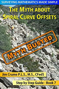 The Myth about Spiral Curve Offsets (Surveying Mathematics Made Simple Book 7) by [Jim Crume]