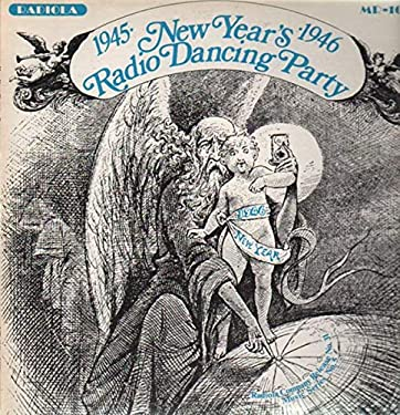 NEW YEAR'S RADIO DANCING PARTY, 1945-1946. Complete, Unedited Program, Exactly as Heard Before Midnight, December 31, 1945. With Harry James, Basie, Woody Herman, Krupa, Louis Armstrong, Dorseys, Shaw, Kenton, Goodman. Ellington, et al