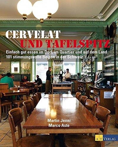 Cervelat und Tafelspitz Neuausgabe: Einfach gut essen im Dorf, im Quartier und auf dem Land 101 stimmungsvolle Beizen in der Schweiz