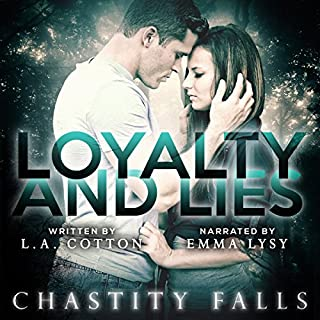 Loyalty and Lies     Chastity Falls, Book 1              Written by:                                                                                                                                 L. A. Cotton                               Narrated by:                                                                                                                                 Emma Lysy                      Length: 7 hrs and 38 mins     Not rated yet     Overall 0.0