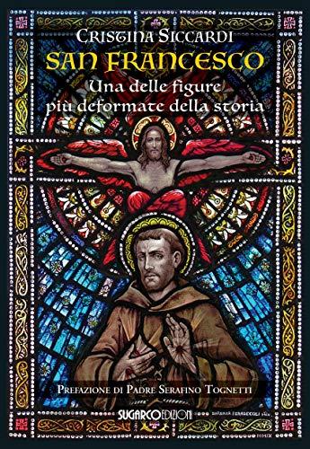 San Francesco. Una delle figure più deformate della storia