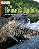 The Beaver's Lodge: Building with Leftovers (Spectacular Animal Towns)