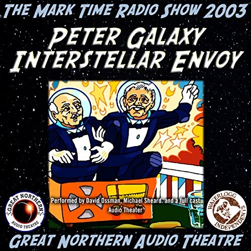 Peter Galaxy, Interstellar Envoy     The Great Northern Audio Theatre              By:                                                                                                                                 Brian Price,                                                                                        Jerry Stearns                               Narrated by:                                                                                                                                 David Ossman,                                                                                        Michael Sheard,                                                                                        full cast                      Length: 29 mins     Not rated yet     Overall 0.0
