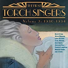 The First Torch Singers, Volume 2: 1930-1934 by Various Artists, Ruth Etting, Helen Morgan, Ethel Waters, Kate Smith, Frances La [2011]