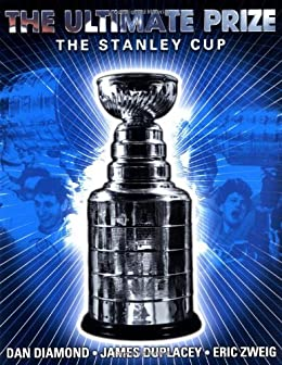 The Ultimate Prize: The Stanley Cup by [Dan Diamond, James Duplacey, Eric Zweig]