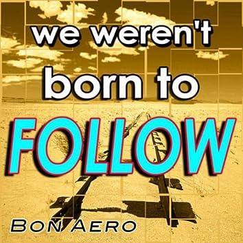 We Weren't Born to Follow