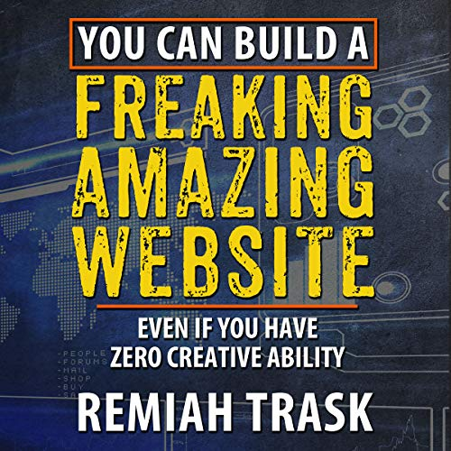 You Can Build a Freaking Amazing Website Audiobook By Remiah Trask cover art
