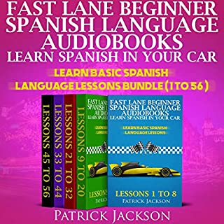 Fast Lane Beginner Spanish Language Audiobooks - Learn Spanish In Your Car: Learn Basic Spanish Language Lessons Bundle (Lessons 1 To 56)                   By:                                                                                                                                 Patrick Jackson                               Narrated by:                                                                                                                                 Jessica Ramos-Collins,                                                                                        Paul Rodriguez,                                                                                        Juan Noble                      Length: 26 hrs and 40 mins     33 ratings     Overall 4.8