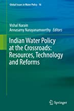 Indian Water Policy at the Crossroads: Resources, Technology and Reforms (Global Issues in Water Policy Book 16)