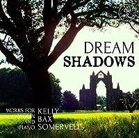 Somervell/Kelly/Bax: Dream Sha