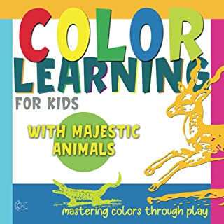 COLOR LEARNING FOR KIDS WITH MAJESTIC ANIMALS, mastering colors through play: A children´s picture book for learning about...