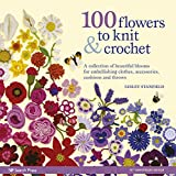 100 Flowers to Knit & Crochet (new edition): A collection of beautiful blooms for embellishing clothes, accessories, cushions and throws (English Edition)
