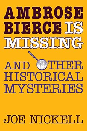 [(Ambrose Bierce is Missing : And Other Historical Mysteries)] [By (author) Joe Nickell] published on (July, 2014)