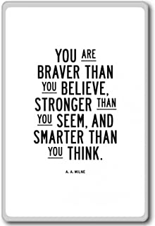 A.a. Milne, You Are Braver Than You Believe, Stronger Than You Seem... - motivational inspirational quotes fridge magnet
