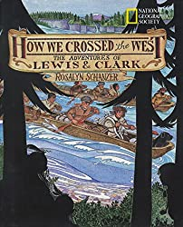 Image: How We Crossed The West: The Adventures Of Lewis And Clark | Paperback: 48 pages | by Rosalyn Schanzer (Author). Publisher: National Geographic Children's Books; Reprint edition (March 1, 2002)