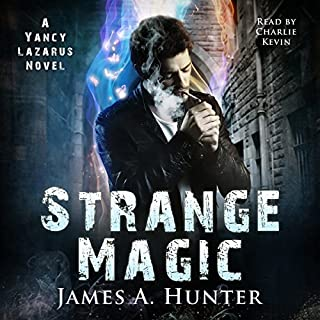 Strange Magic     A Yancy Lazarus Novel, Volume 1              By:                                                                                                                                 James A. Hunter                               Narrated by:                                                                                                                                 Charlie Kevin                      Length: 6 hrs and 52 mins     407 ratings     Overall 4.1