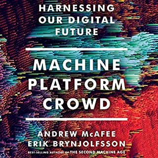 Machine, Platform, Crowd     Harnessing Our Digital Future              By:                                                                                                                                 Erik Brynjolfsson,                                                                                        Andrew McAfee                               Narrated by:                                                                                                                                 Jeff Cummings                      Length: 10 hrs and 57 mins     147 ratings     Overall 4.4