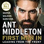 First Man In     Leading from the Front              By:                                                                                                                                 Ant Middleton                               Narrated by:                                                                                                                                 Ant Middleton                      Length: 6 hrs and 59 mins     9,305 ratings     Overall 4.7