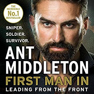First Man In     Leading from the Front              By:                                                                                                                                 Ant Middleton                               Narrated by:                                                                                                                                 Ant Middleton                      Length: 6 hrs and 59 mins     9,235 ratings     Overall 4.7