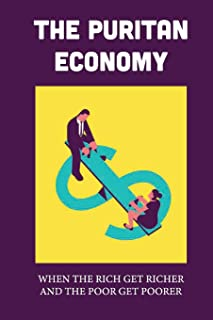 The Puritan Economy: When The Rich Get Richer And The Poor Get Poorer: Spiritual Economy Of Puritan ...