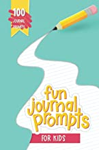 Fun Journal Prompts for Kids: 100 Journal Prompts: A Creative Writing Notebook for Children to Strengthen Literacy Skills,...